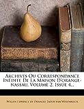 img - for Archives Ou Correspondance In dite De La Maison D'orange-nassau, Volume 2, Issue 4... (French Edition) book / textbook / text book