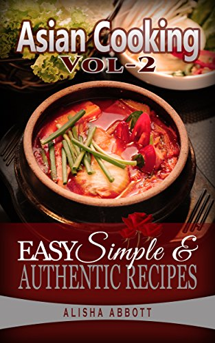 Asian Cooking: Cook Easy & Healthy Asian Food At  Home With Mouth Watering  Asian Recipes Cookbook by Alisha Abbott