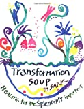 Transformation Soup: Healing for the Splendidly Imperfect (0684859769) by SARK