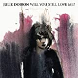 Will You Still Love Me? Julie Doiron