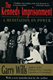 The Kennedy Imprisonment: A Meditation on Power (0316943711) by Wills, Garry