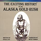 Spoken work history of the Alaska Gold Rush