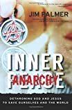 img - for By Jim Palmer Inner Anarchy: Dethroning God and Jesus to Save Ourselves and the World [Paperback] book / textbook / text book