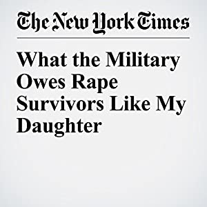 What the Military Owes Rape Survivors Like My Daughter