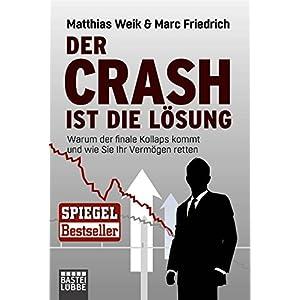 Der Crash ist die Lösung: Warum der finale Kollaps kommt und wie Sie Ihr Vermögen retten (Lübbe S