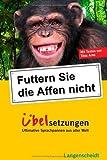 Langenscheidt Futtern Sie die Affen nicht! Übelsetzungen: Ultimative Sprachpannen aus aller Welt