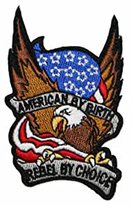 American By Birth Rebel By Choice Eagle American Flag Iron On Biker Patch