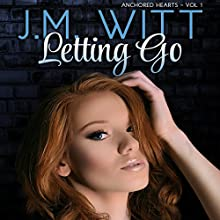 Letting Go: Anchored Hearts Vol. 1 (       UNABRIDGED) by J.M. Witt Narrated by Hugh Bradley