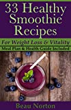 img - for 33 Healthy Smoothie Recipes for Weight Loss and Vitality: Delicious Smoothie Recipes, Fruit Smoothies, Green Smoothies, Superfood Smoothies, and More (7 Day Meal Plan & Health Guide Included) book / textbook / text book