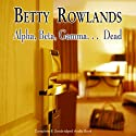 Alpha, Beta, Gamma, Dead (       UNABRIDGED) by Betty Rowlands Narrated by Michael Tudor Barnes