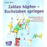 """Zahlen h�pfen - Buchstaben springen: Bewegungsspiele zur ganzheitlichen Schulvorbereitungvon """"Antje Suhr"""""""