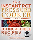 img - for The Instant Pot Pressure Cooker Cookbook: 101 Incredible Recipes for Busy Families! book / textbook / text book