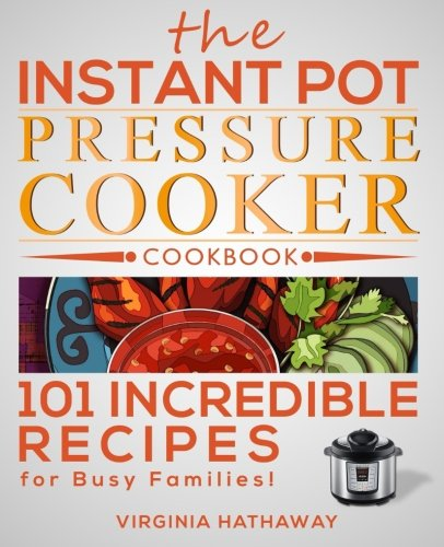 The Instant Pot Pressure Cooker Cookbook: 101 Incredible Recipes for Busy Families! (Best Pressure Cooker Cook Book compare prices)