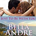 Just to Be with You: The Sullivans, Book 12 Audiobook by Bella Andre Narrated by Eva Kaminsky