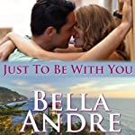 Just to Be with You: The Sullivans, Book 12 (       UNABRIDGED) by Bella Andre Narrated by Eva Kaminsky