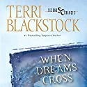 When Dreams Cross (       UNABRIDGED) by Terri Blackstock Narrated by Sandra Burr
