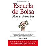Escuela de Bolsa. Manual de trading: Como ganar 2000 dólares al mes en dos horas de trabajo al día (Economía)