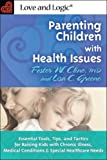 Parenting Children With Health Issues: Essential Tools, Tips, and Tactics for Raising Kids With Chronic Illness, Medical Conditions, and Special Healthcare Needs