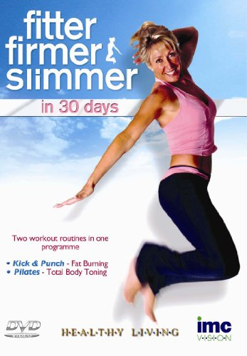 Fitter Firmer Slimmer in 30 Days - Includes 2 Workouts - Kick & Punch Fat Burner and Pilates Total Body Toning - Healthy Living Series [DVD]