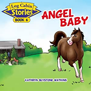 Angel Baby: Log Cabin Stories, Book 6 | [Kathryn Blystone Watkins]