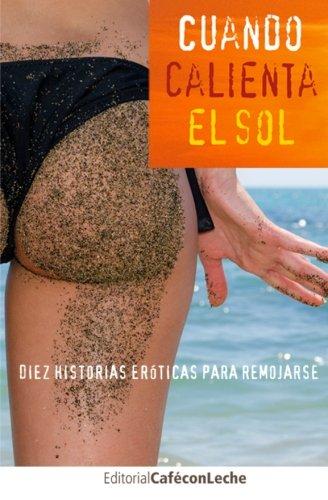 Cuando calienta el sol: Diez historias eróticas para remojarse: Volume 1 (bestofthebest)
