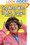 The Man Who is Mrs Brown - The Biogra...