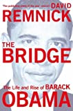 The Bridge: The Life and Rise of Barack Obama. David Remnick