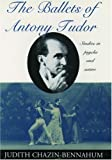 img - for The Ballets of Antony Tudor: Studies in Psyche and Satire by Judith Chazin-Bennahum (1994-03-24) book / textbook / text book