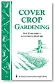 Cover Crop Gardening: Soil Enrichment With Green Manures/ Storey's Country Wisdom Bulletin A-05