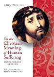 On the Christian Meaning of Human Suffering Anniversary Edition (0819854581) by John Paul II
