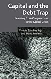 img - for Capital and the Debt Trap: Learning from Cooperatives in the Global Crisis book / textbook / text book