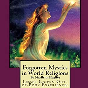 Forgotten Mystics in World Religions: Lesser Known Out-of-Body Experiences | [Marilynn Hughes]