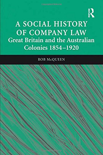 A Social History of Company Law: Great Britain and the Australian Colonies 1854-1920