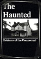 The Haunted Evidence of the Paranormal