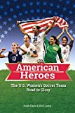 American Heroes: The U.S. Women's Soccer Team Road to Glory