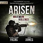 Maximum Violence: Arisen, Book 4 | Michael Stephen Fuchs,Glynn James