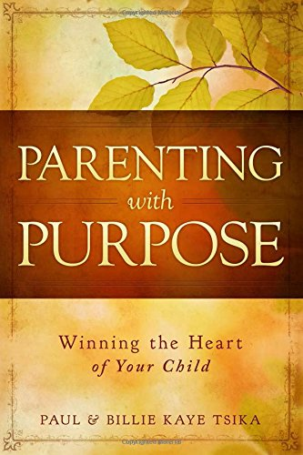 Parenting With Purpose: Winning The Heart Of Your Child