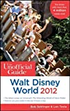img - for The Unofficial Guide Walt Disney World 2012 (Unofficial Guides) by Sehlinger, Bob, Testa, Len (2011) Paperback book / textbook / text book