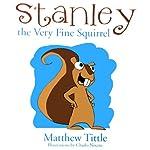 Stanley the Very Fine Squirrel | Matthew Tittle