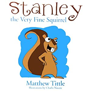Stanley the Very Fine Squirrel | [Matthew Tittle]