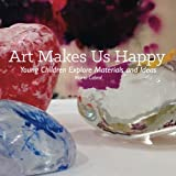 img - for Art Makes Us Happy: Young Children Explore Materials and Ideas book / textbook / text book