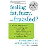 Feeling Fat, Fuzzy, or Frazzled?: A 3-Step Program to: Restore Thyroid, Adrenal, and Reproductive Balance, Beat Hormone Havoc, and Feel Better Fast! ~ Karilee Halo Shames