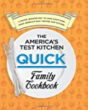 The Americas Test Kitchen Quick Family Cookbook: A Faster, Smarter Way to Cook Everything from Americas Most Trusted Test Kitchen