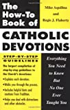 The How to Book of Catholic Devotions: Everything You Need to Know But No One Ever Taught You (0879734159) by Aquilina, Mike