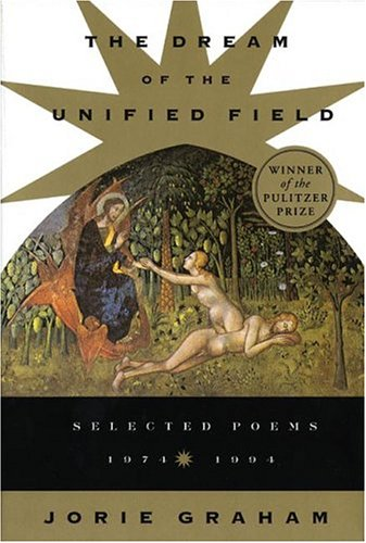 Dream of the Unified Field : Selected Poems 1974-1994, JORIE GRAHAM