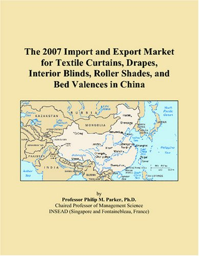 The 2007 Import and Export Market for Textile Curtains, Drapes, Interior Blinds, Roller Shades, and Bed Valences in China