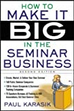 Paul Karasik How to Make it Big in the Seminar Business