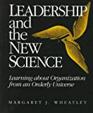 Leadership and the New Science: Learning about Organization from an Orderly Universe (188105201X) by Margaret J. Wheatley