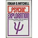Psychic exploration: A challenge for scienceby Edgar D Mitchell