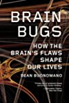 Brain Bugs: How The Brain's Flaws Sha...